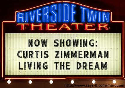 marquee that says 'Curtis Zimmerman Living the Dream'